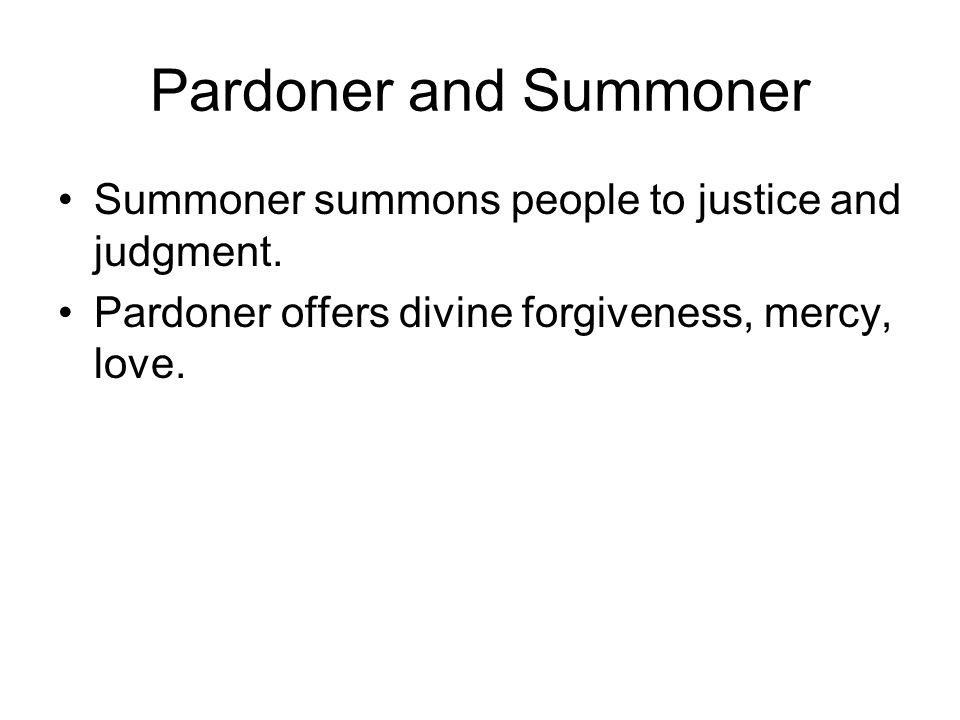 Pardoner and Summoner Summoner summons people to justice and judgment.