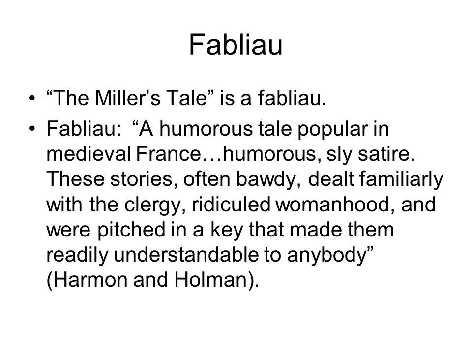 Fabliau The Miller's Tale is a fabliau.