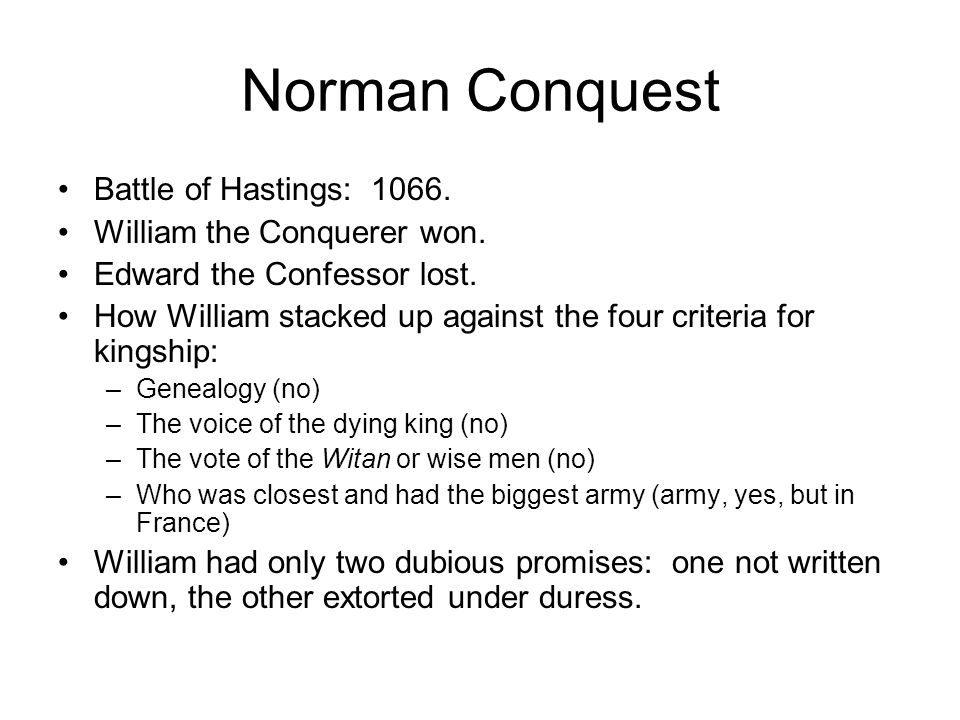 Norman Conquest Battle of Hastings: 1066. William the Conquerer won.