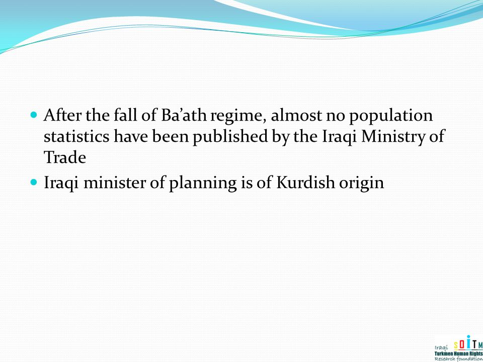 After the fall of Ba'ath regime, almost no population statistics have been published by the Iraqi Ministry of Trade