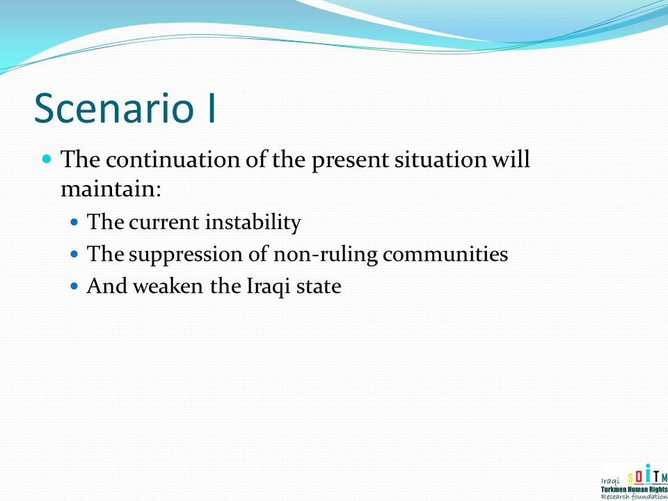 Scenario I The continuation of the present situation will maintain: