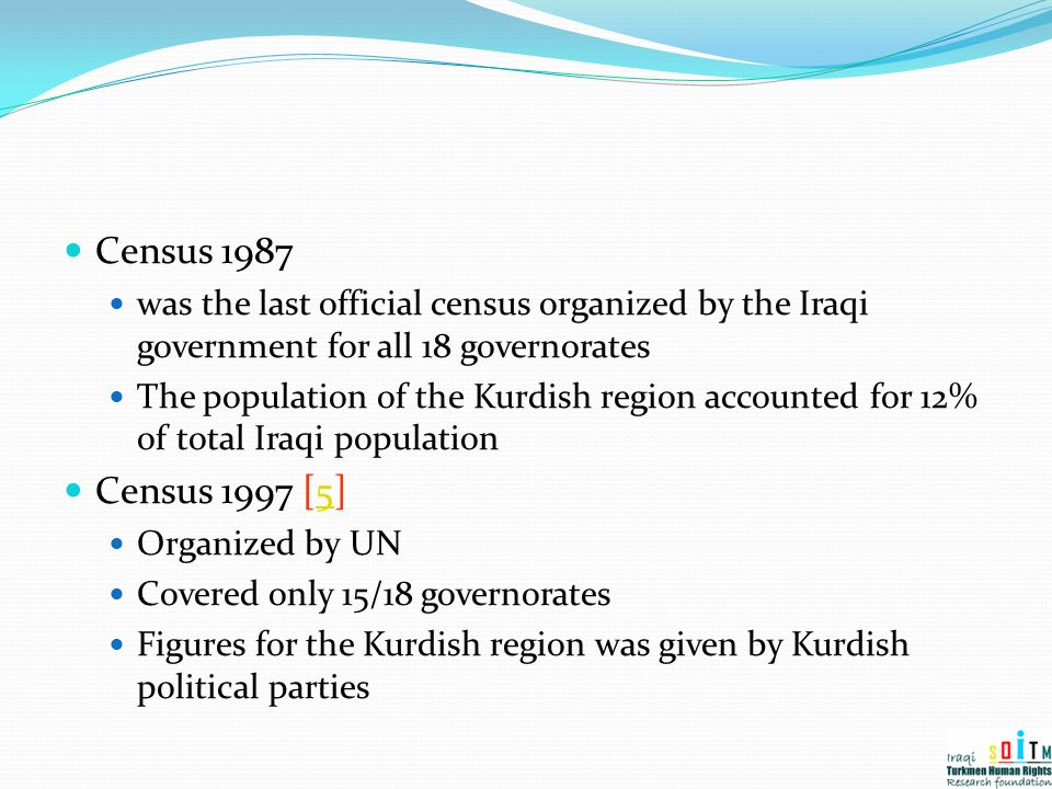 Census 1987 was the last official census organized by the Iraqi government for all 18 governorates.