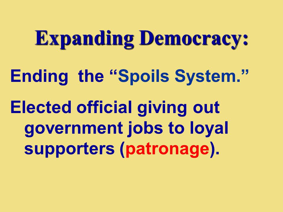 Expanding Democracy: Ending the Spoils System.