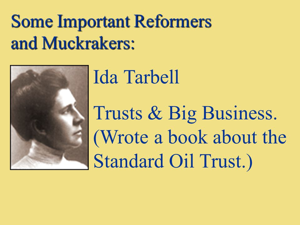Trusts & Big Business. (Wrote a book about the Standard Oil Trust.)
