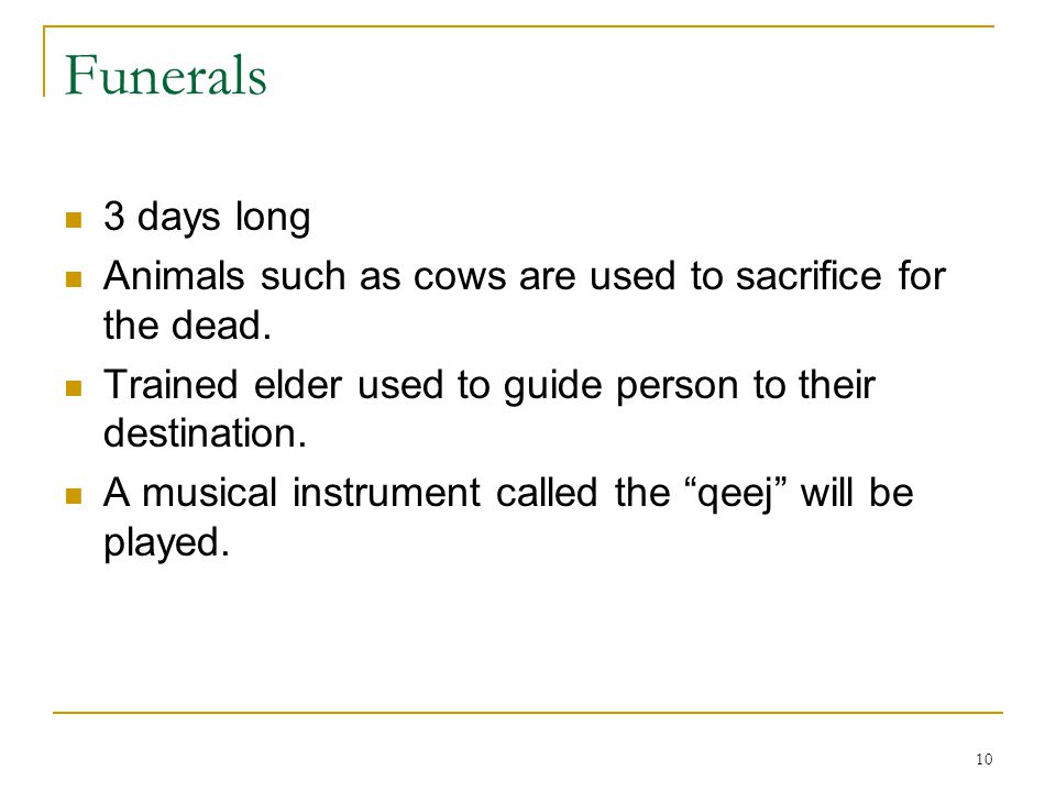 Funerals 3 days long. Animals such as cows are used to sacrifice for the dead. Trained elder used to guide person to their destination.