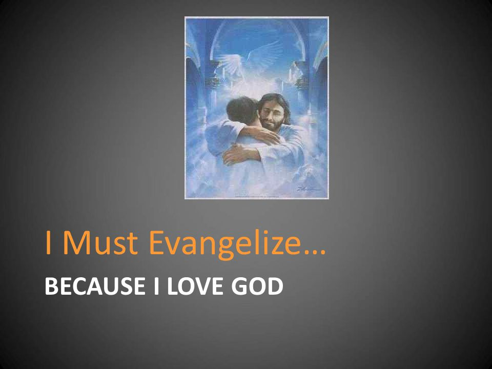 I Must Evangelize… Because I Love God
