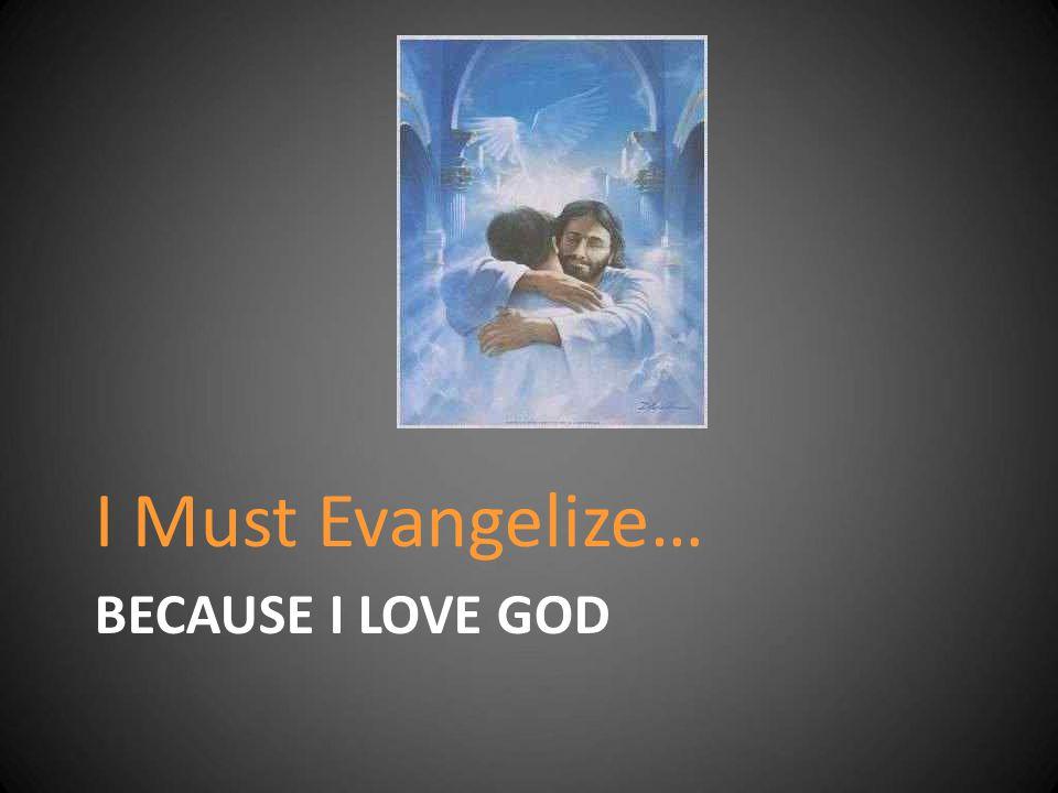 I Must Evangelize… Because I Love God
