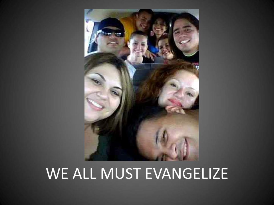 WE ALL MUST EVANGELIZE