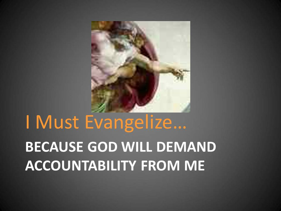 Because God will demand Accountability from Me