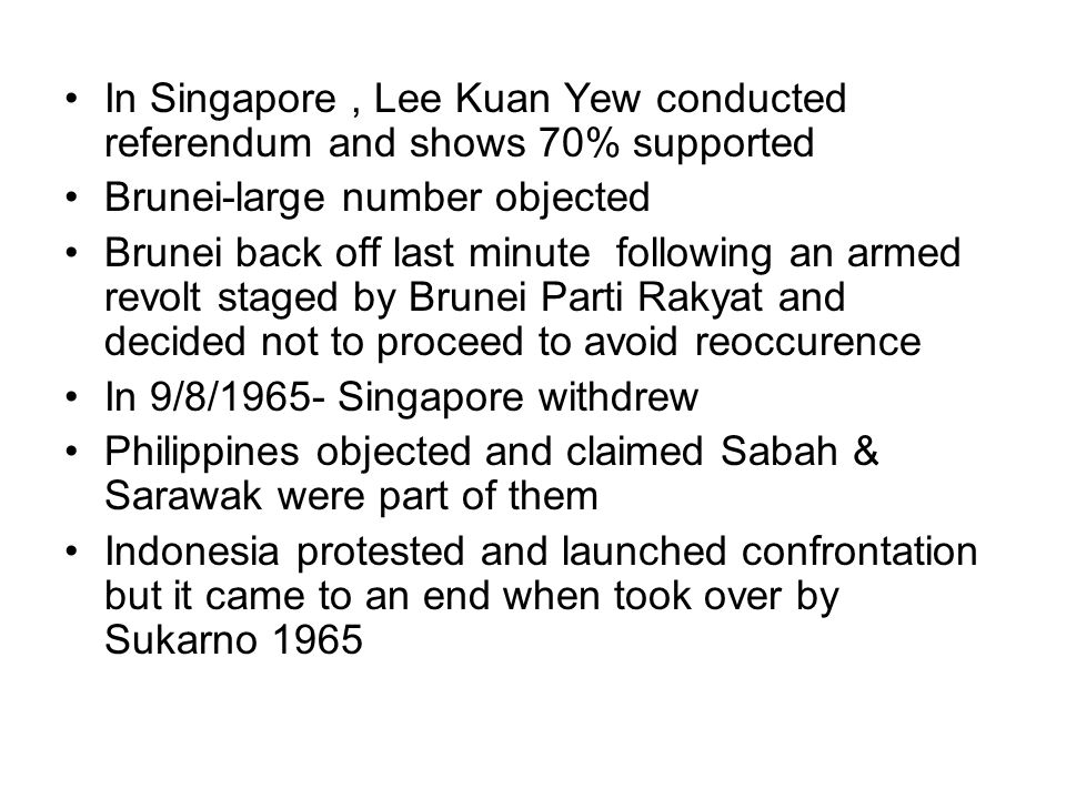 In Singapore , Lee Kuan Yew conducted referendum and shows 70% supported