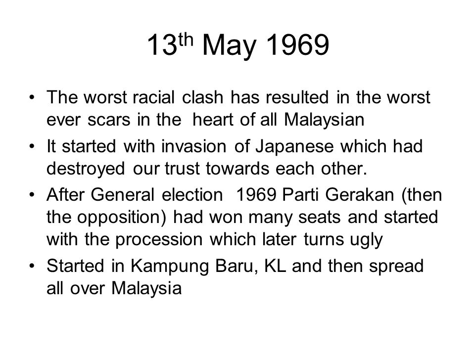13th May 1969 The worst racial clash has resulted in the worst ever scars in the heart of all Malaysian.
