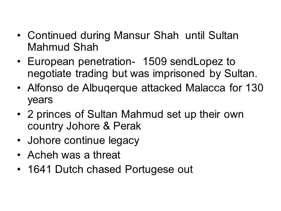 Continued during Mansur Shah until Sultan Mahmud Shah