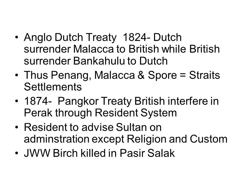 Anglo Dutch Treaty 1824- Dutch surrender Malacca to British while British surrender Bankahulu to Dutch
