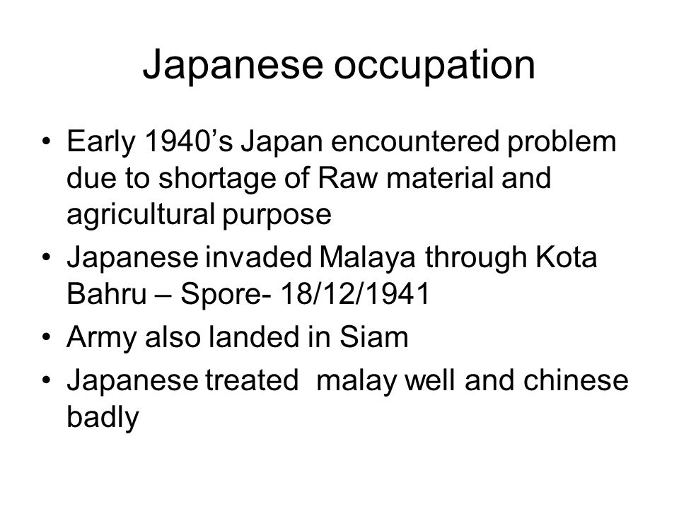 Japanese occupation Early 1940's Japan encountered problem due to shortage of Raw material and agricultural purpose.