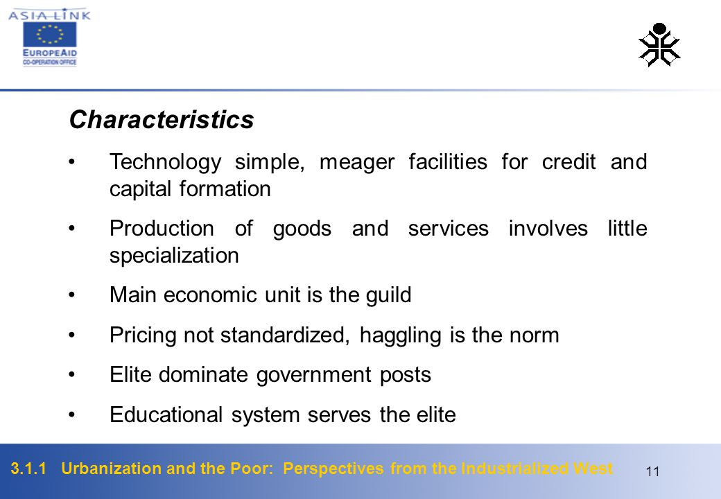 Characteristics Technology simple, meager facilities for credit and capital formation.