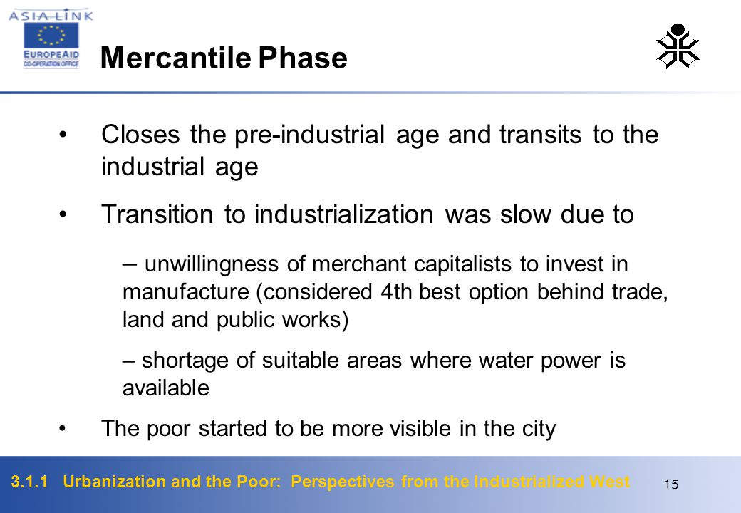 Mercantile Phase Closes the pre-industrial age and transits to the industrial age. Transition to industrialization was slow due to.