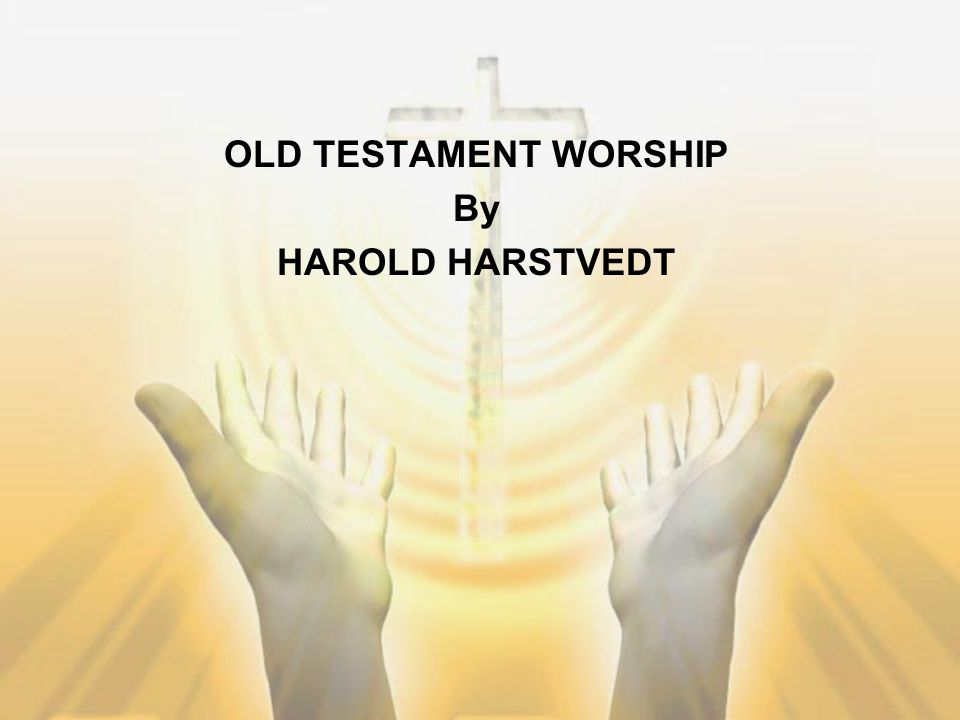 OLD TESTAMENT WORSHIP By HAROLD HARSTVEDT