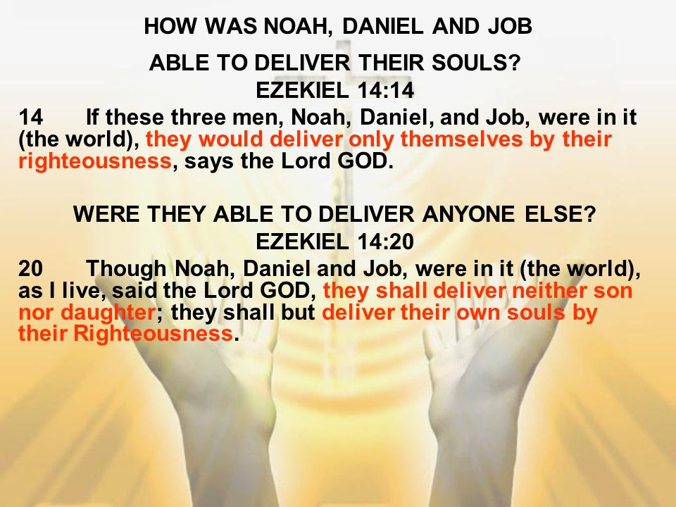 HOW WAS NOAH, DANIEL AND JOB