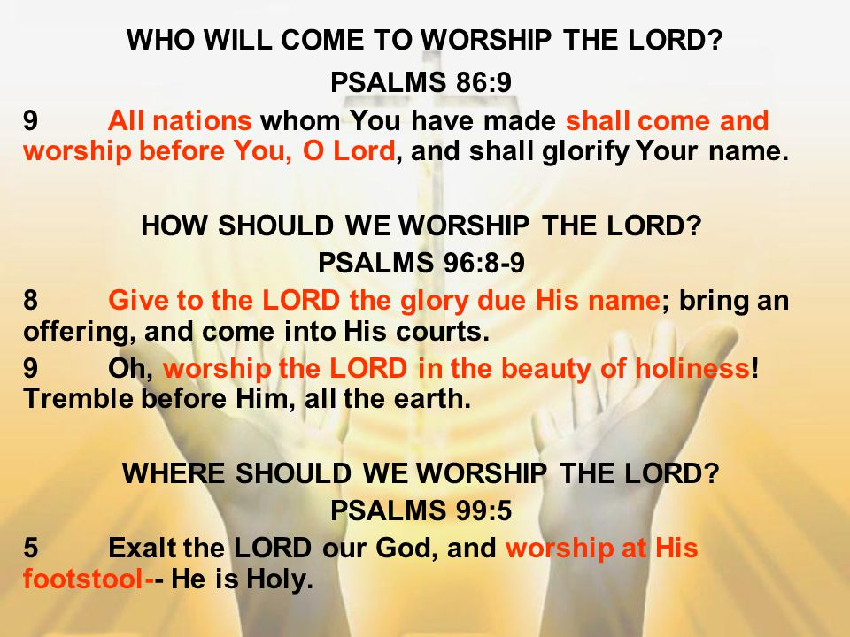 WHO WILL COME TO WORSHIP THE LORD