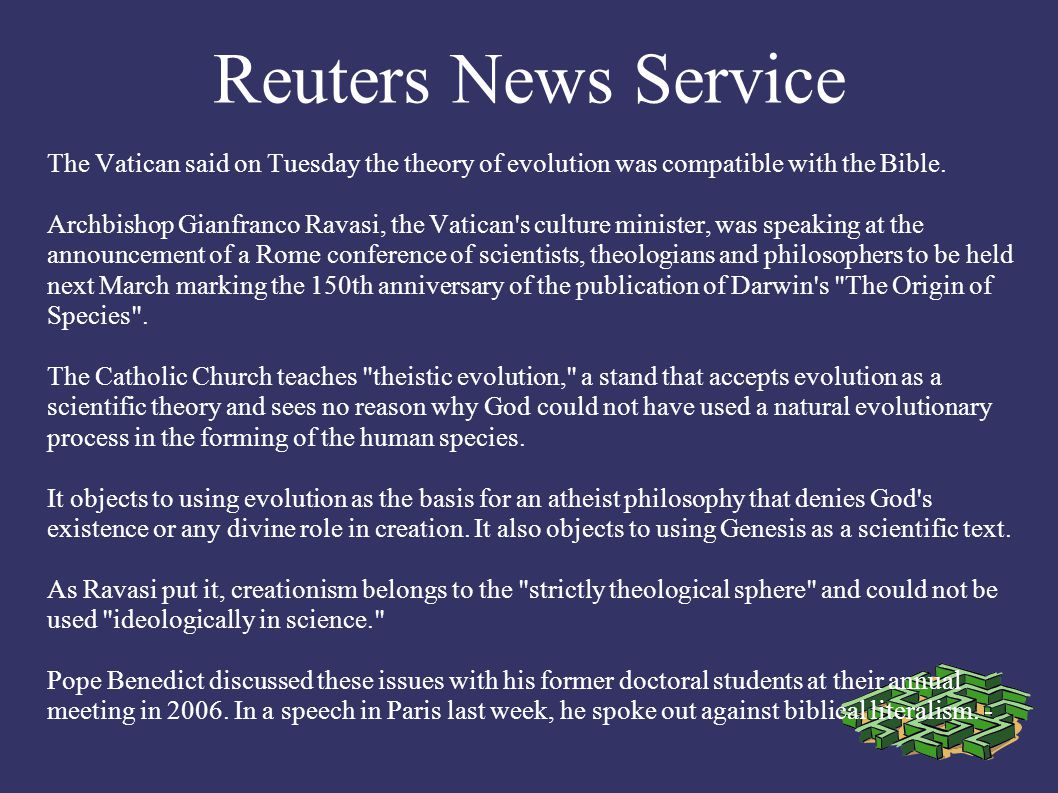 Reuters News Service The Vatican said on Tuesday the theory of evolution was compatible with the Bible.