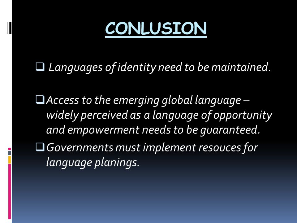 CONLUSION Languages of identity need to be maintained.