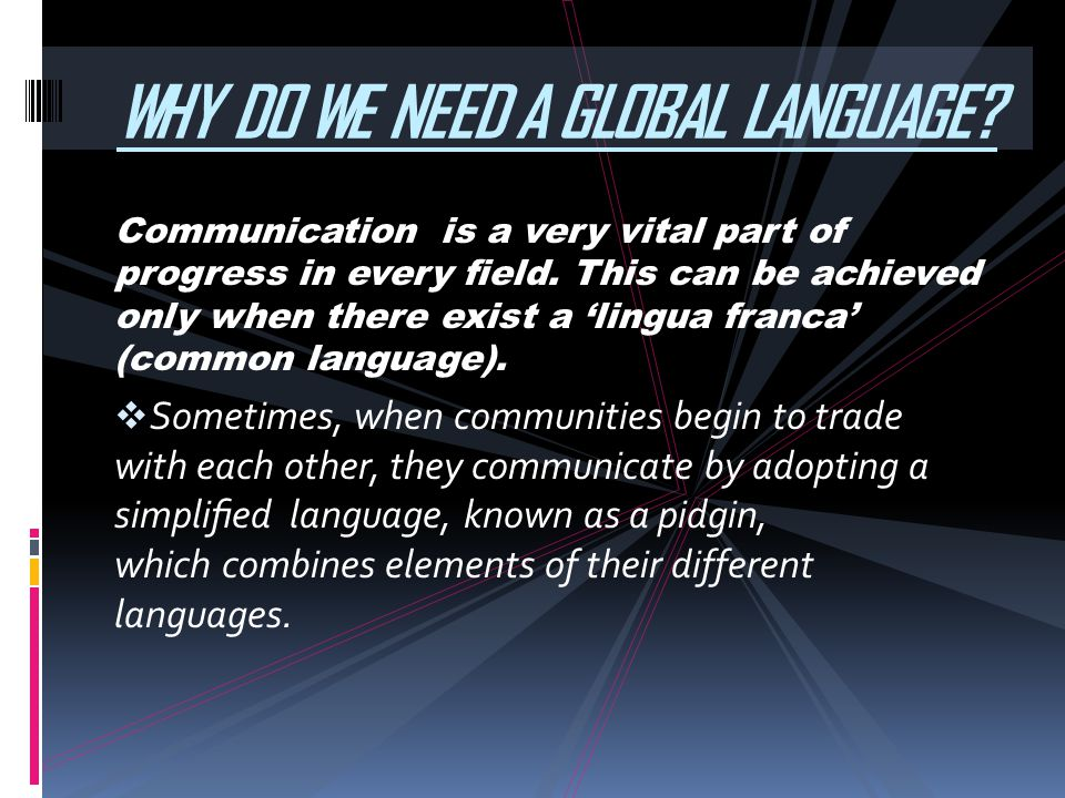 WHY DO WE NEED A GLOBAL LANGUAGE
