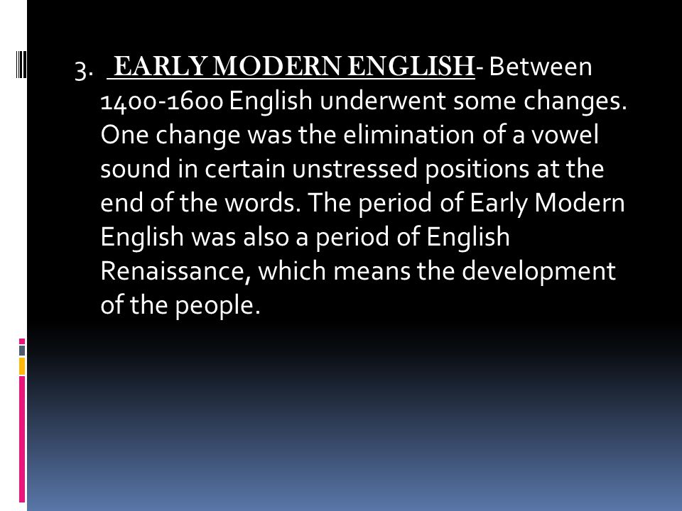 3. EARLY MODERN ENGLISH- Between 1400-1600 English underwent some changes.