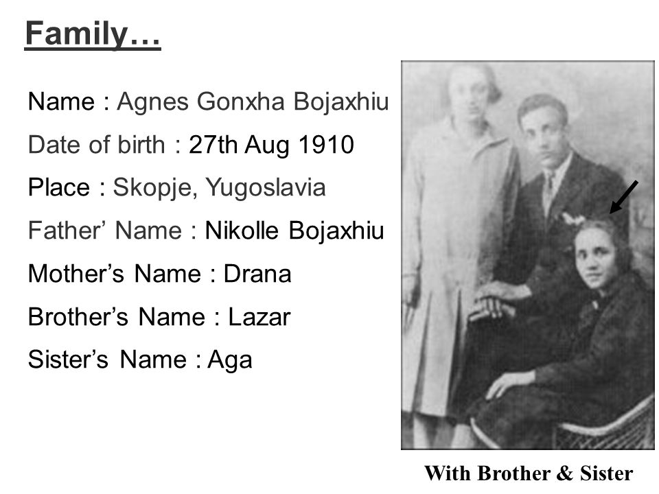 Family… Name : Agnes Gonxha Bojaxhiu Date of birth : 27th Aug 1910