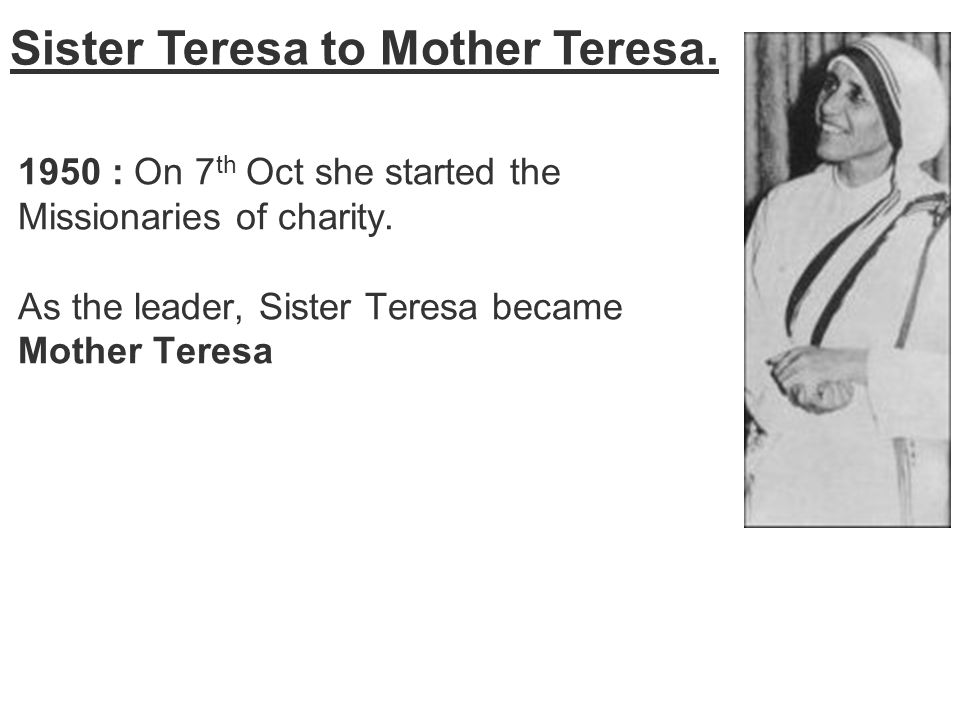 Sister Teresa to Mother Teresa.