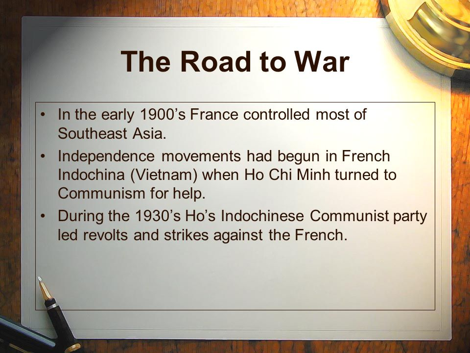 The Road to War In the early 1900's France controlled most of Southeast Asia.