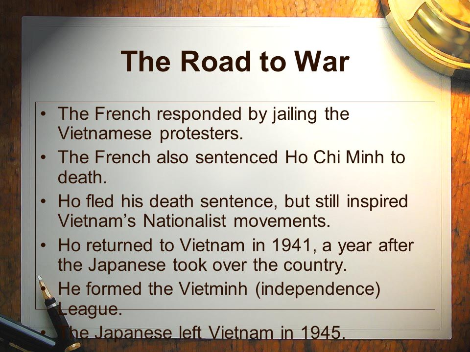 The Road to War The French responded by jailing the Vietnamese protesters. The French also sentenced Ho Chi Minh to death.