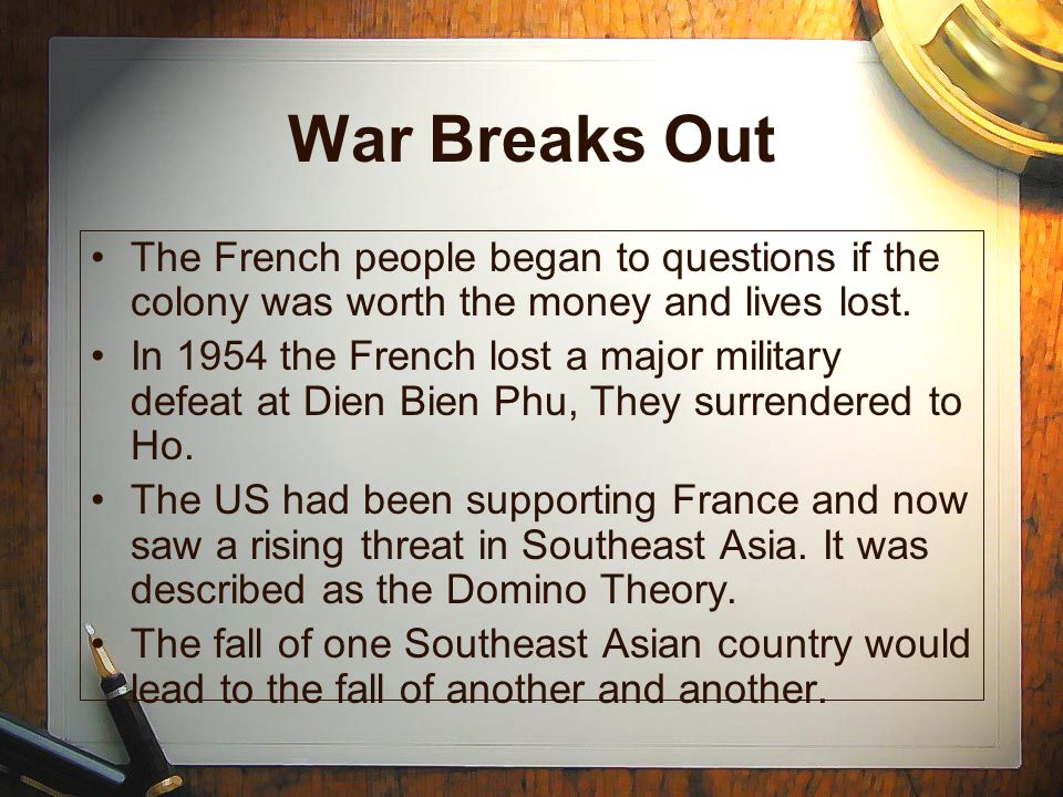 War Breaks Out The French people began to questions if the colony was worth the money and lives lost.