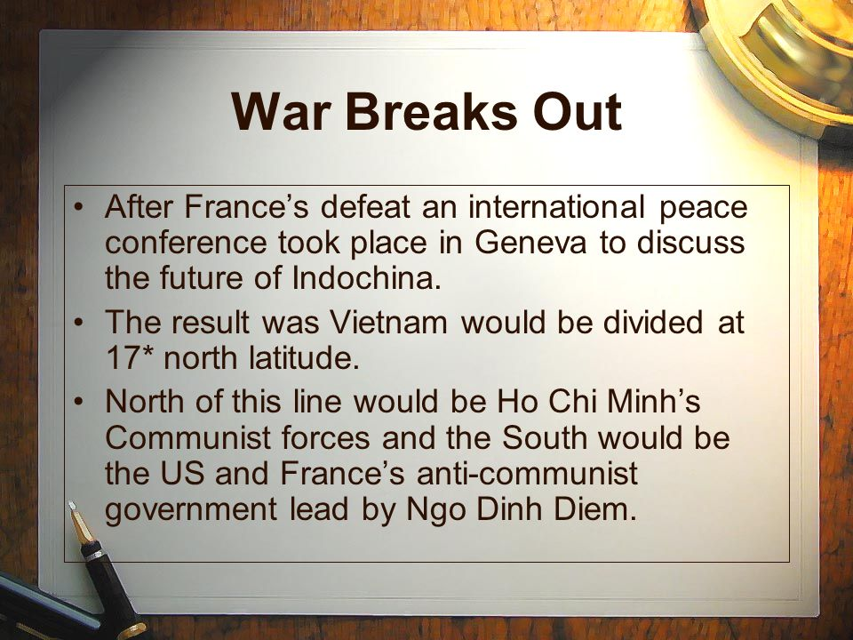 War Breaks Out After France's defeat an international peace conference took place in Geneva to discuss the future of Indochina.