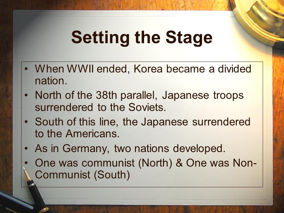 Setting the Stage When WWII ended, Korea became a divided nation.