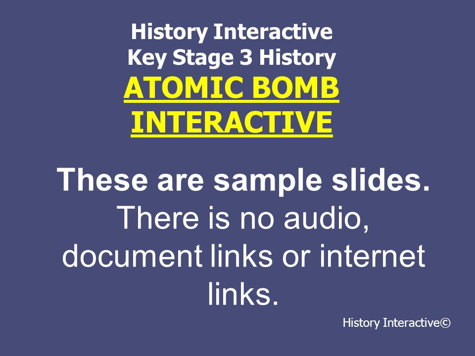 ATOMIC BOMB INTERACTIVE These are sample slides.