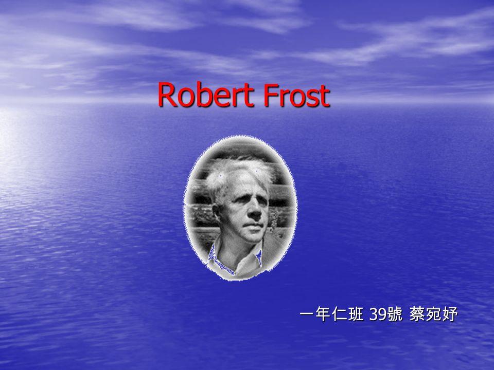 Robert Frost 一年仁班 39號 蔡宛妤