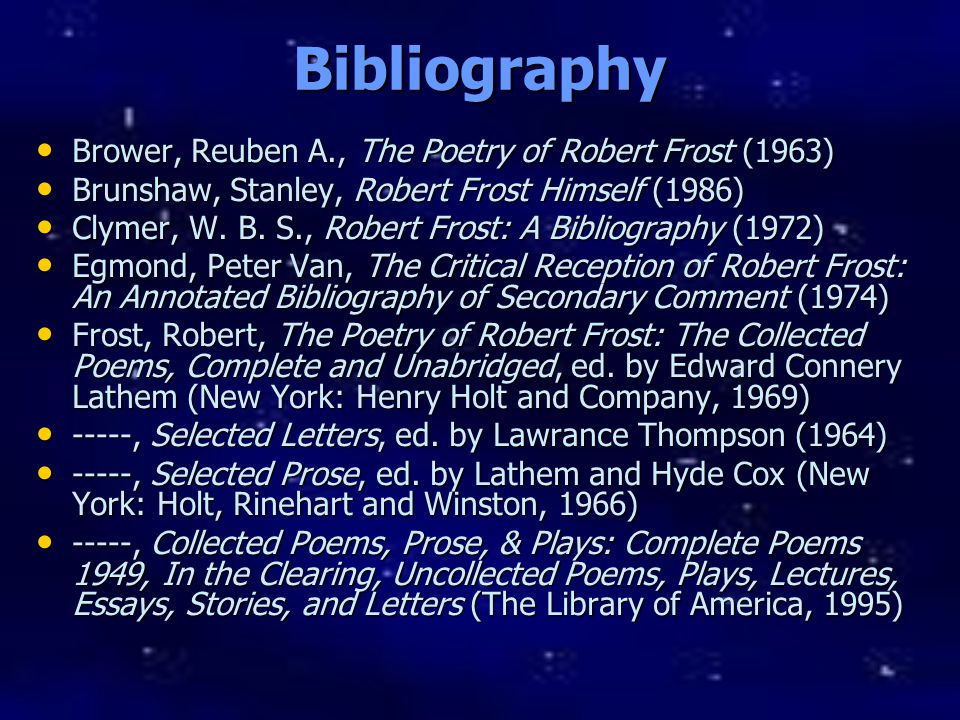 Bibliography Brower, Reuben A., The Poetry of Robert Frost (1963)