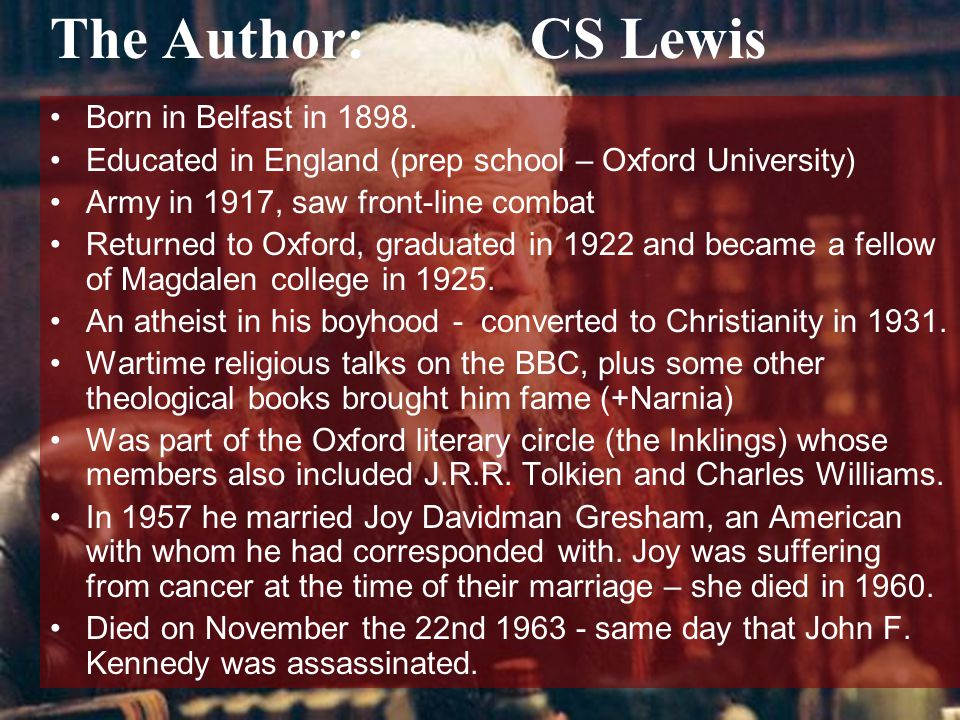 The Author: CS Lewis Born in Belfast in 1898.