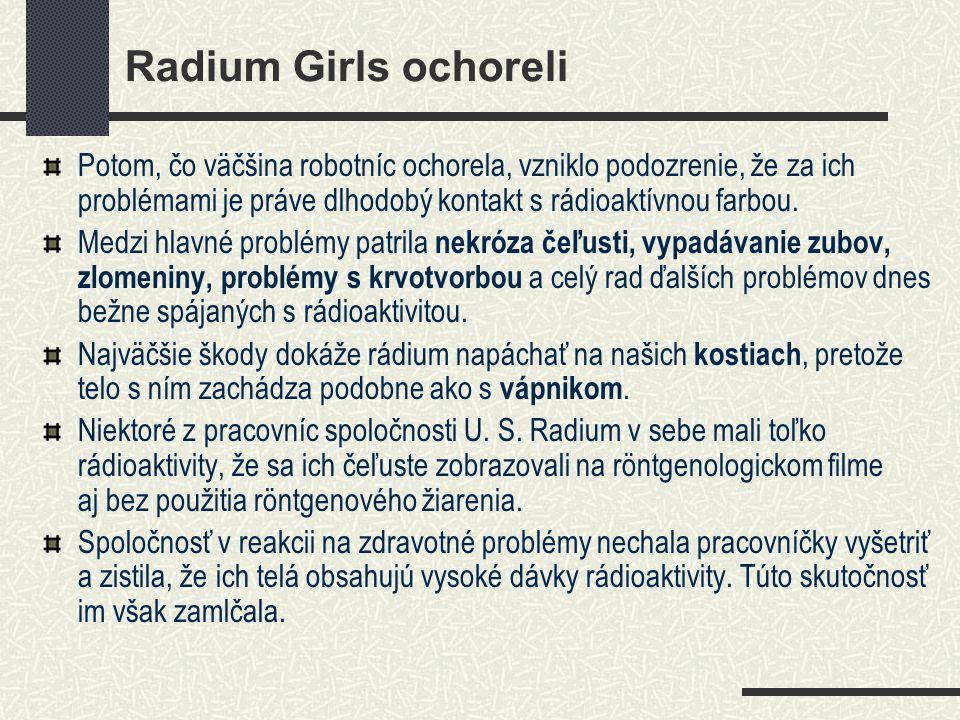 Radium Girls ochoreli Potom, čo väčšina robotníc ochorela, vzniklo podozrenie, že za ich problémami je práve dlhodobý kontakt s rádioaktívnou farbou.
