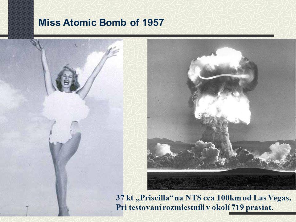 "Miss Atomic Bomb of 1957 37 kt ""Priscilla na NTS cca 100km od Las Vegas, Pri testovaní rozmiestnili v okolí 719 prasiat."