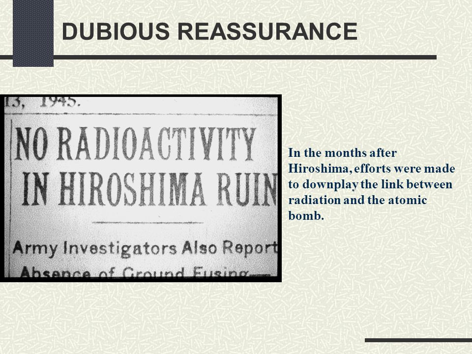 DUBIOUS REASSURANCE In the months after Hiroshima, efforts were made to downplay the link between radiation and the atomic bomb.