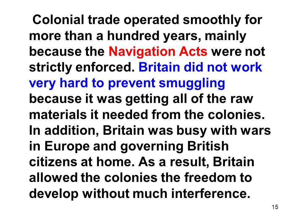 Colonial trade operated smoothly for more than a hundred years, mainly because the Navigation Acts were not strictly enforced.