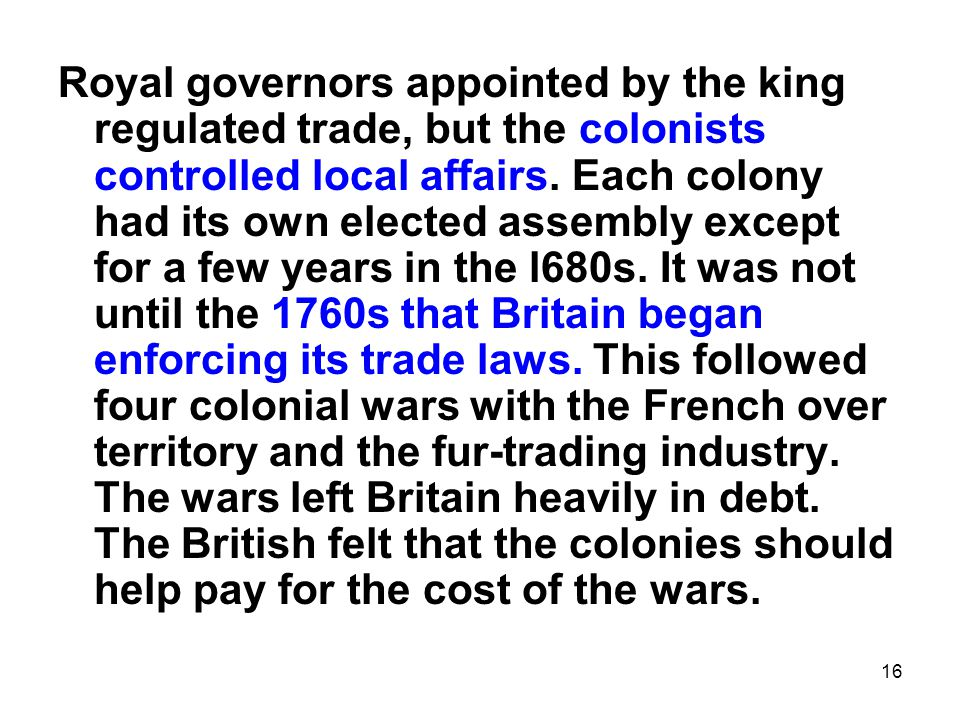 Royal governors appointed by the king regulated trade, but the colonists controlled local affairs.