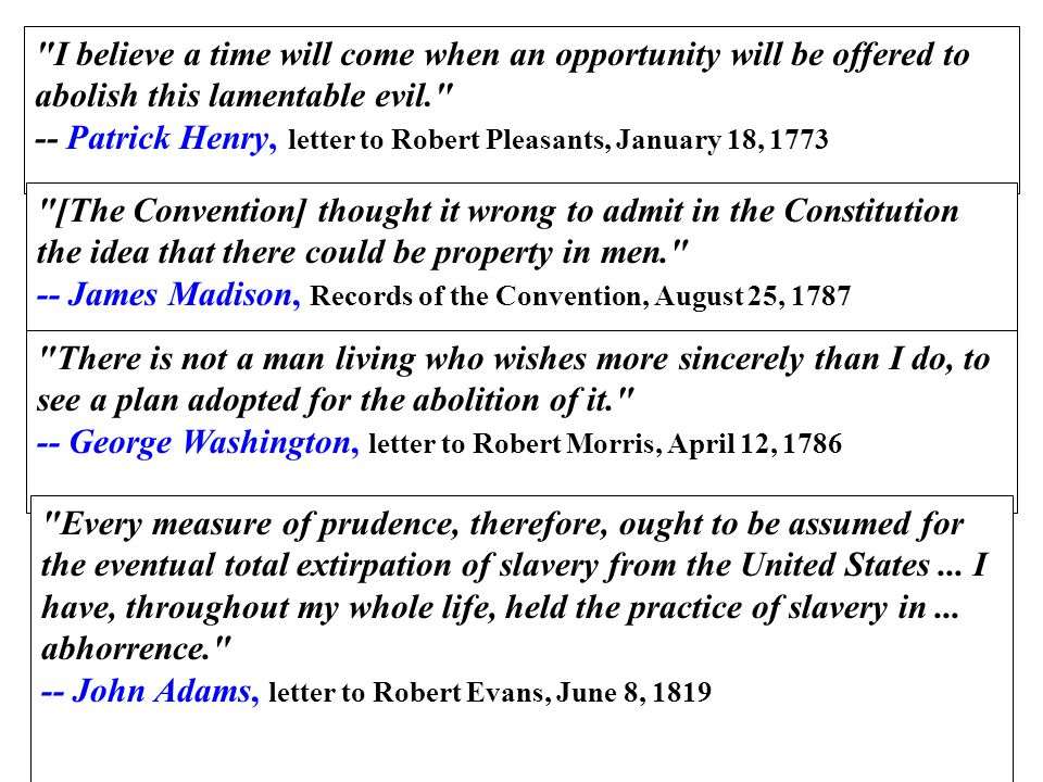 I believe a time will come when an opportunity will be offered to abolish this lamentable evil. -- Patrick Henry, letter to Robert Pleasants, January 18, 1773