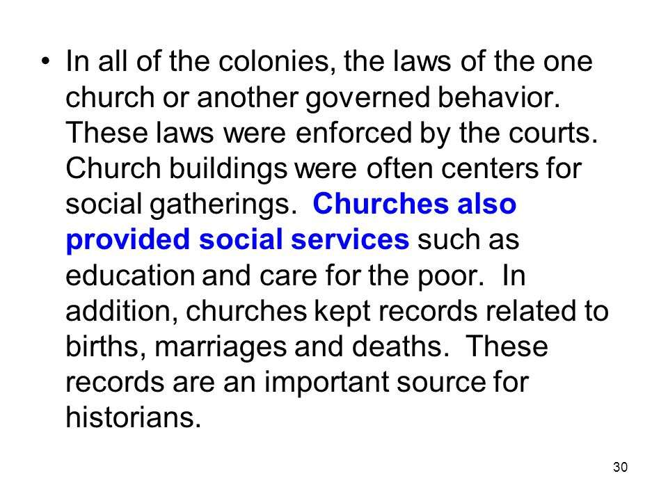 In all of the colonies, the laws of the one church or another governed behavior.