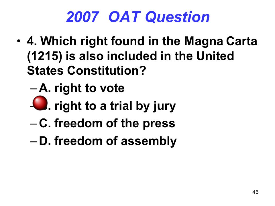 2007 OAT Question 4. Which right found in the Magna Carta (1215) is also included in the United States Constitution