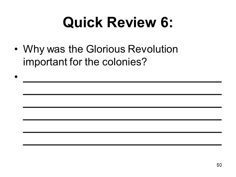 Quick Review 6: Why was the Glorious Revolution important for the colonies