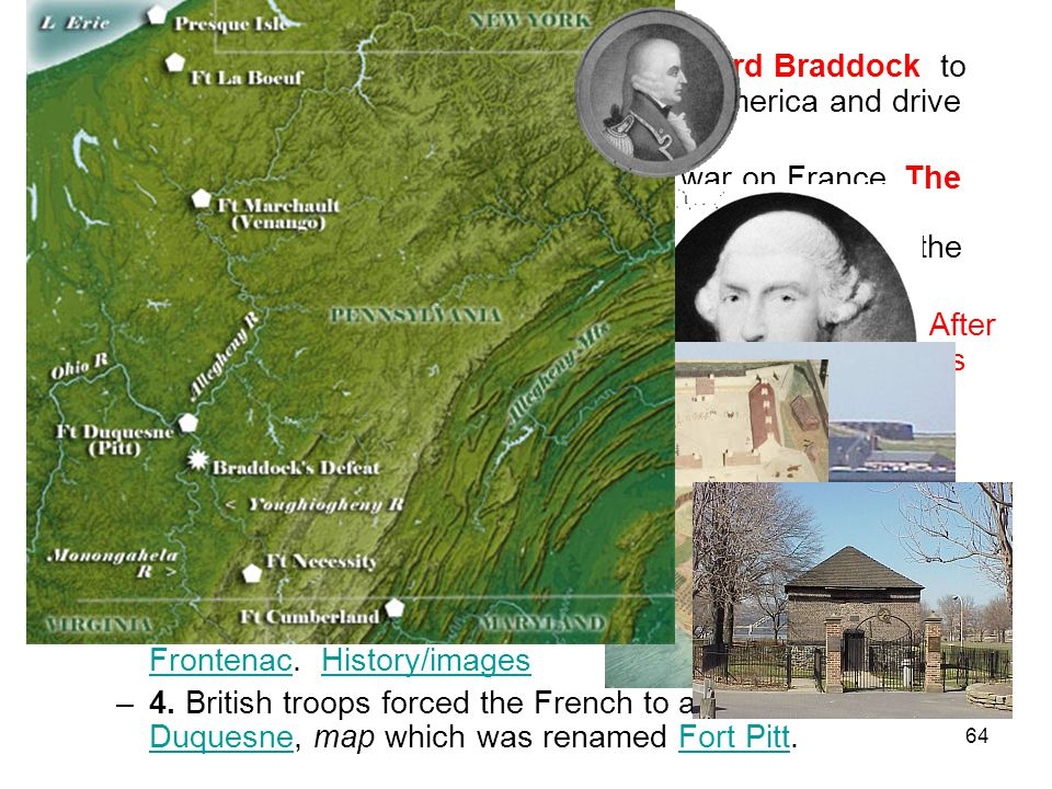 B. In 1754 Great Britain sent General Edward Braddock to be commander in chief of British forces in America and drive the French out. Braddock killed.
