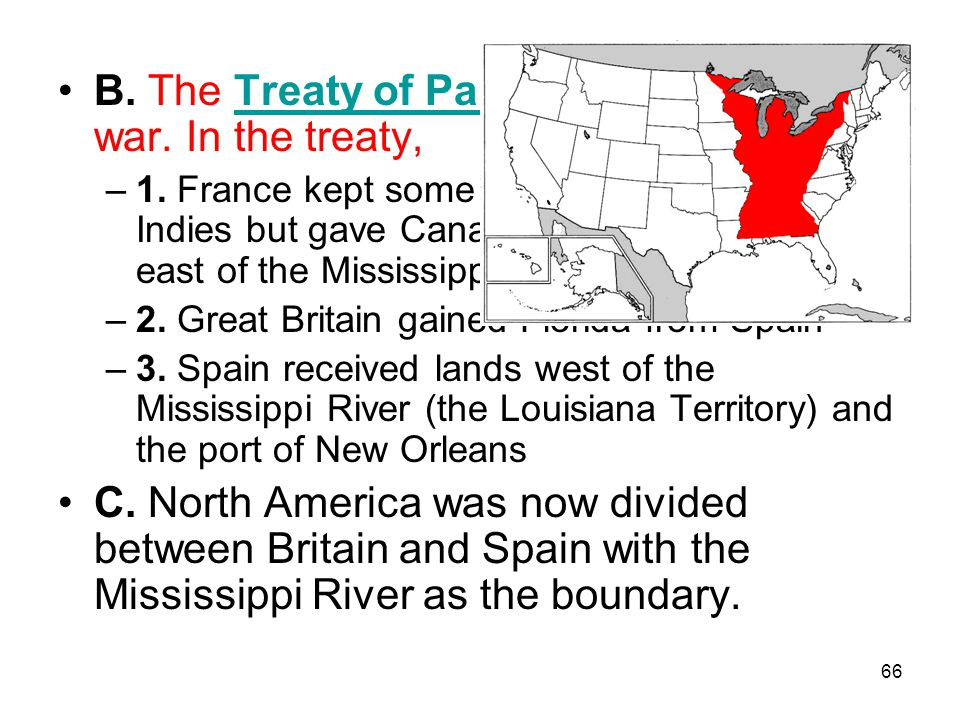 B. The Treaty of Paris of 1763 ended the war. In the treaty,