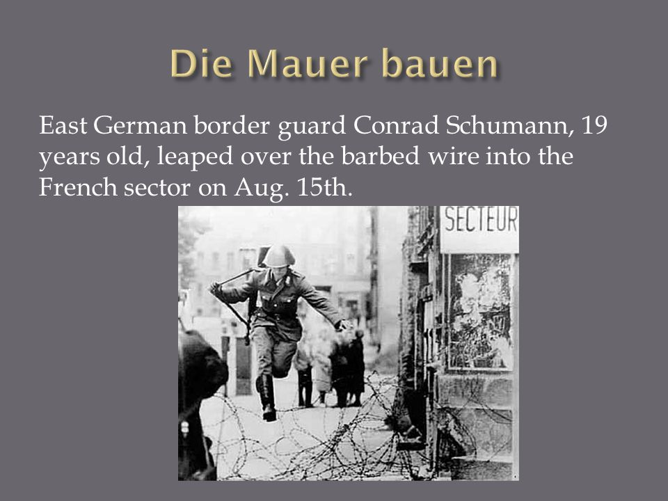 Die Mauer bauen East German border guard Conrad Schumann, 19 years old, leaped over the barbed wire into the French sector on Aug.